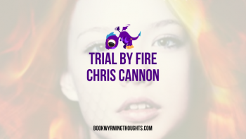 Blog Tour: Trial by Fire by Chris Cannon – ARC Review