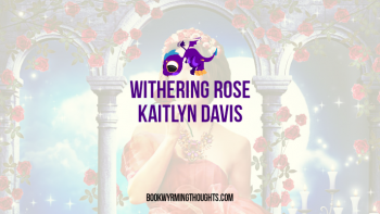 Blog Tour: Withering Rose by Kaitlyn Davis – ARC Review