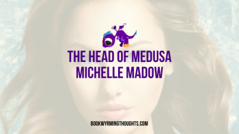 Blog Tour: The Head of Medusa by Michelle Madow – ARC Review