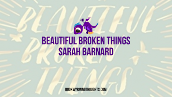 Beautiful Broken Things by Sarah Barnard Review