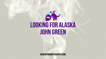 Throwback Thursday: Looking for Alaska Book Review