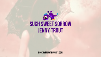 ARC Review: Such Sweet Sorrow by Jenny Trout (R&J meets Hamlet meets hoopla of mythology – in simple terms)