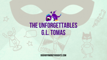 ARC Review: The Unforgettables by G.L. Tomas (Meet Another Piece of Fictional Me)