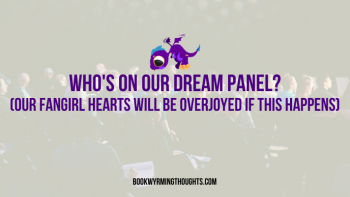 Who's On Our Dream Panel? (Our Fangirl Hearts Will Be Overjoyed If This Happens)