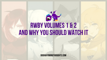 RWBY Volumes 1 & 2 and Why You Should Watch It
