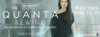 Blog Tour: Quanta Rewind | Guest Post by Lola Dodge + Giveaway