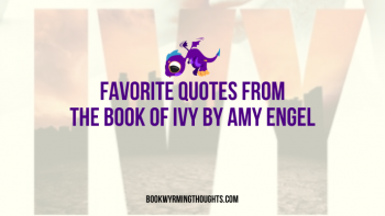 The Book of Ivy by Amy Engel | Favorite Quotes (In Which 90% is Probably from Bishop)
