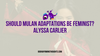 Should Mulan Adaptations Be Feminist? | Guest Post by Alyssa Carlier