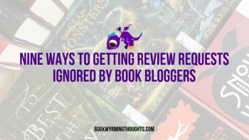 Nine Ways to Getting Review Requests Ignored by Book Bloggers (With a Few Horror Stories)