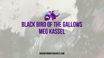 Black Bird of the Gallows by Meg Kassel | ARC Review (Crows and Death)