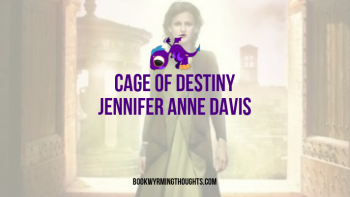 Cage of Destiny by Jennifer Anne Davis | ARC Review (I'm Lateee!)