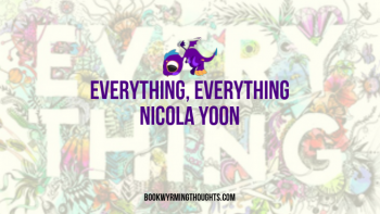 Everything, Everything by Nicola Yoon | Review (Everything Ruined?)