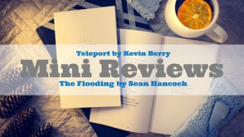 The Flooding by Sean Hancock + Teleport by Kevin Berry | Mini Reviews