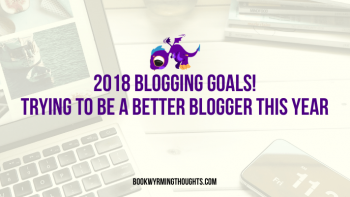 2018 Blogging Goals! Trying to Be a Better Blogger This Year