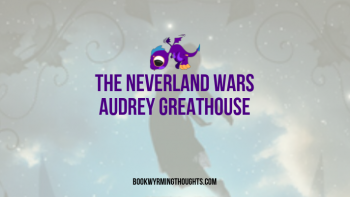 The Neverland Wars by Audrey Greathouse Review | Save Yourself and Skip This One
