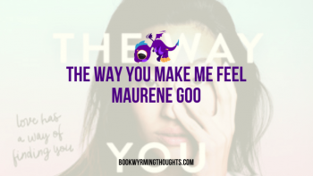 Blog Tour: The Way You Make Me Feel by Maurene Goo – ARC Review + Playlist (Food!)