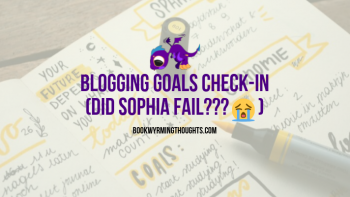 Blogging Goals Check-In (AKA How Did Sophia Do and Is She Failing?)