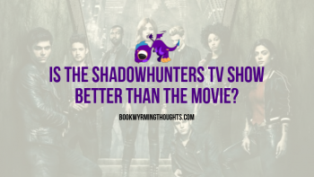 Is the Shadowhunters TV Show Better Than the Movie? | Sophia Begins Shadowhunters