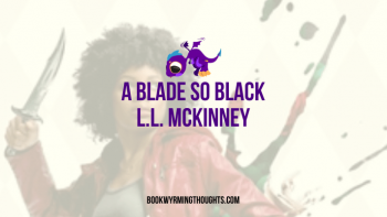 A Blade So Black by L.L. McKinney | The Disappointment is SO REAL