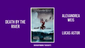 Death by the River by Alexandrea Weis and Lucas Astor | More like Death by Boredom