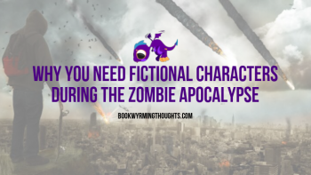 Why You Need Fictional Characters During the Zombie Apocalypse