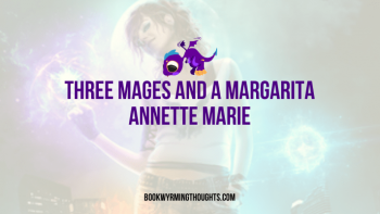 Three Mages and a Margarita by Annette Marie | Funny and action-packed