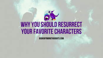 Why You Should Resurrect Your Favorite Characters