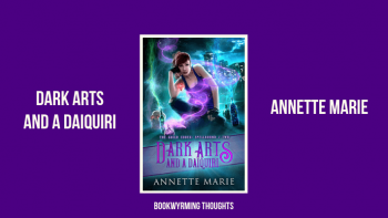 Dark Arts and a Daiquiri by Annette Marie | Book three can't come any sooner?