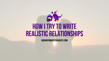 How I Try to Write Realistic Relationships