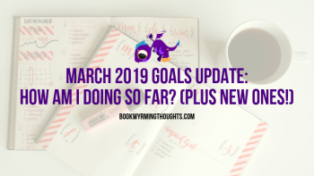 March 2019 Goals Update: How I Am Doing So Far? (Plus New Ones!)