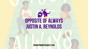 Opposite of Always by Justin A. Reynolds | Favorite debut of 2019?
