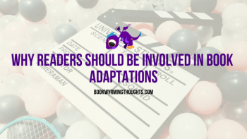 Why Readers Should Be Involved In Book Adaptations