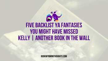 Five Backlist YA Fantasies You Might Have Missed | Novel Newcomers (Kelly from Another Book In the Wall)
