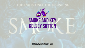 Smoke and Key by Kelsey Sutton | Mysterious and creepy with romance