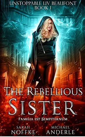 The Rebellious Sister by Sarah Noffke, Michael Anderle