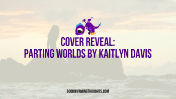 Parting Worlds by Kaitlyn Davis | Cover reveal on my birthday! 💃💃💃