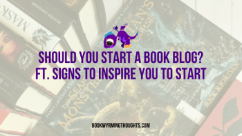 Should You Start a Book Blog? ft. Signs to Inspire You to Start