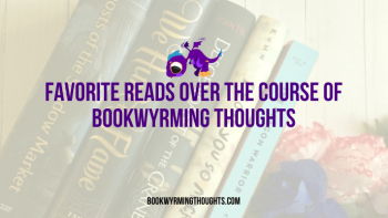 Favorite Reads Over the Course of Bookwyrming Thoughts