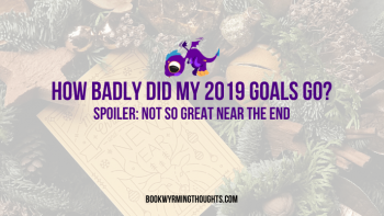 How Badly Did My 2019 Goals Go? (Spoiler: Not so great at the end)