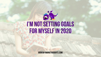I'm Not Setting Goals for Myself in 2020 (Or Rather, Not Blogging Goals)