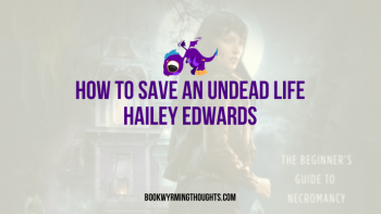 How to Save an Undead Life by Hailey Edwards | The best part is the humor and writing style