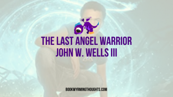 The Last Angel Warrior by John W. Wells III