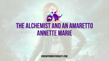 The Alchemist and an Amaretto by Annette Marie