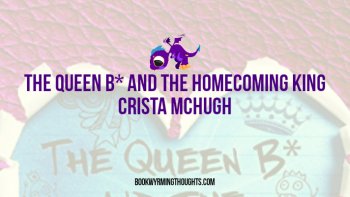Blog Tour: The Queen B* and the Homescoming King by Crista McHugh – Review