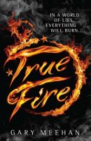 Review: True Fire by Gary Meehan (Why You Need This Book In Your Life ASAP)