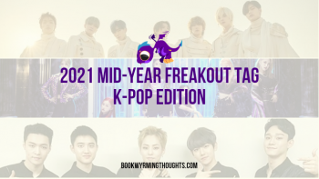 2021 Mid-Year Freakout Tag: K-Pop Edition